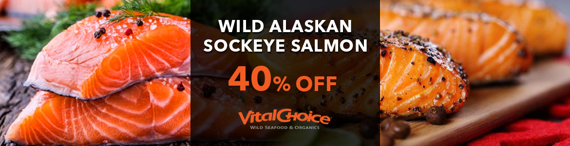40% Off Vital Choice Coupon Wild Alaskan Sockeye Salmon